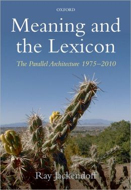 Meaning and the Lexicon: The Parallel Architecture 1975-2010