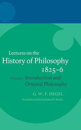 Hegel: Lectures on the History of Philosophy 1825-6: Volume I: Introduction and Oriental Philosophy