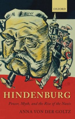 Hindenburg: Power, Myth, and the Rise of the Nazis
