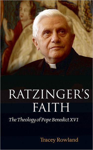 Ratzinger's Faith: The Theology of Pope Benedict XVI