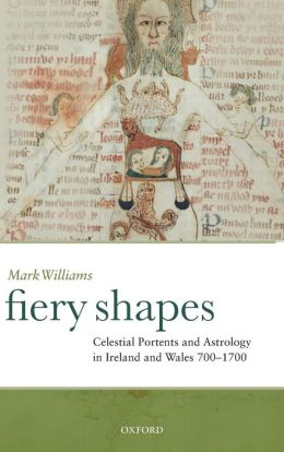 Fiery Shapes: Celestial Portents and Astrology in Ireland and Wales 650-1650