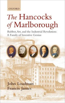 The Hancocks of Marlborough: Rubber, Art and the Industrial Revolution - A Family of Inventive Genius