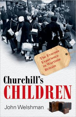 Churchill's Children: The Evacuee Experience in Wartime Britain