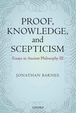 Proof, Knowledge, and Scepticism: Essays in Ancient Philosophy III