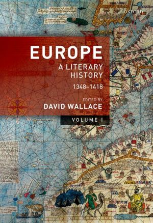 Europe: A Literary History, 1348-1418: Volume 1