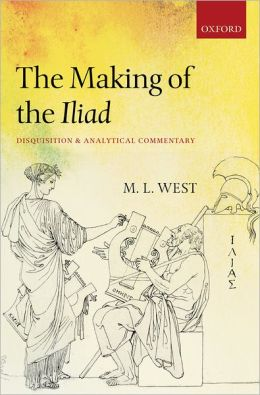The Making of the Iliad: Disquisition and Analytical Commentary