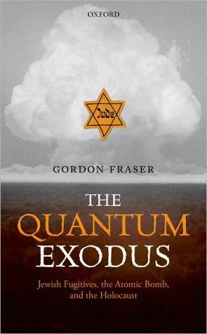 The Quantum Exodus: Jewish Fugitives, the Atomic Bomb, and the Holocaust