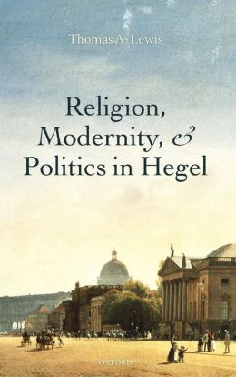 Religion, Modernity, and Politics in Hegel