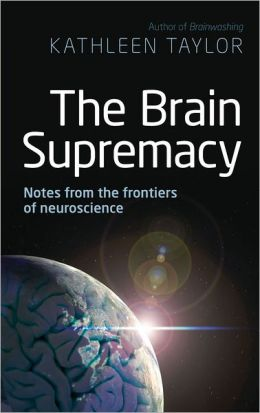 The Brain Supremacy: Notes from the Frontiers of Neuroscience