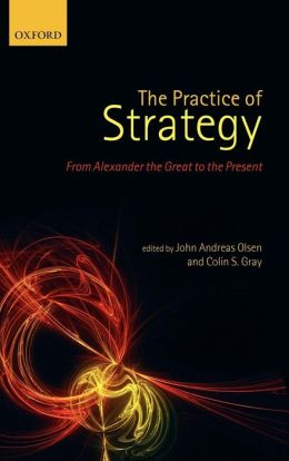 The Practice of Strategy: From Alexander the Great to the Present