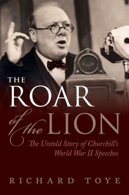 The Roar of the Lion: The Untold Story of Churchill's World War II Speeches