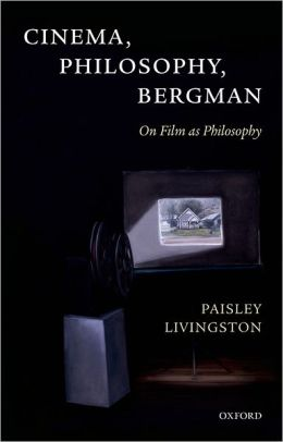 Cinema, Philosophy, Bergman: On Film as Philosophy