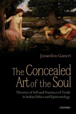 The Concealed Art of the Soul: Theories of Self and Practices of Truth in Indian Ethics and Epistemology