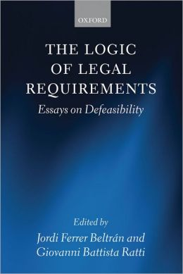 The Logic of Legal Requirements: Essays on Defeasibility