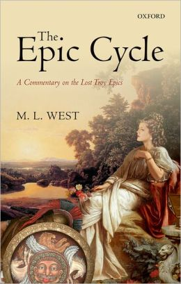 The Epic Cycle: A Commentary on the Lost Troy Epics