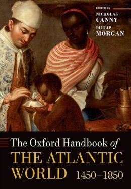The Oxford Handbook of the Atlantic World: 1450-1850