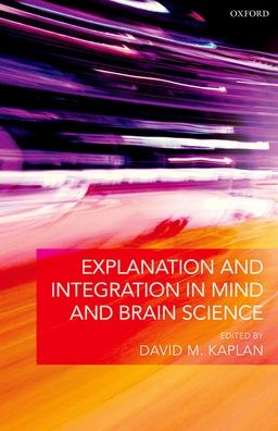 Explanation and Integration in Mind and Brain Science