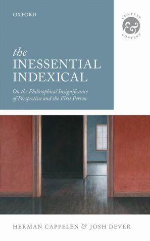 The Inessential Indexical: On the Philosophical Insignificance of Perspective and the First Person