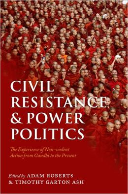 Civil Resistance and Power Politics: The Experience of Non-violent Action from Gandhi to the Present