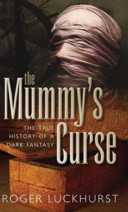 The Mummy's Curse: The True History of a Dark Fantasy