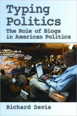 Typing Politics: The Role of Blogs in American Politics: The Role of Blogs in American Politics