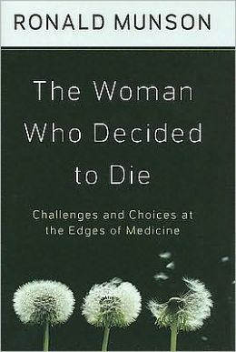 The Woman Who Decided to Die: Challenges and Choices at the Edges of Medicine: Challenges and Choices at the Edges of Medicine