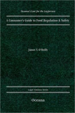 A Consumer's Guide to Food Regulation and Safety