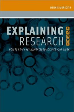 Explaining Research: How to Reach Key Audiences to Advance Your Work