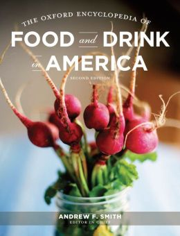 The Oxford Encyclopedia of Food and Drink in America Bruce Kraig and Andrew Smith