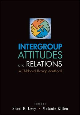 Intergroup Attitudes and Relations in Childhood Through Adulintergroup Attitudes and Relations in Childhood Through Adulthood Thood