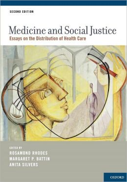 Medicine and Social Justice: Essays on the Distribution of Health Care