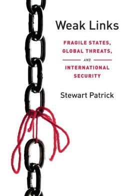 Weak Links: Fragile States, Global Threats, and International Security
