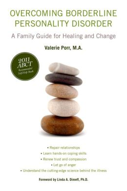 Overcoming Borderline Personality Disorder: A Family Guide for Healing and Change : A Family Guide for Healing and Change