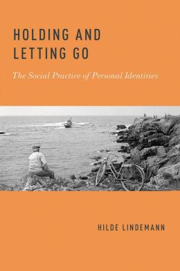 Holding and Letting Go: The Social Practice of Personal Identities