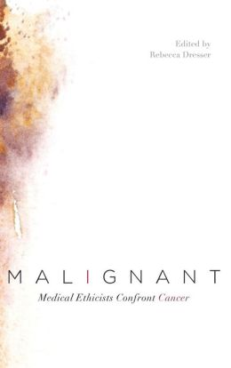 Malignant: Medical Ethicists Confront Cancer