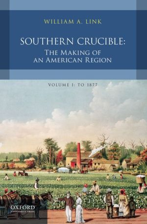 Southern Crucible: The Making of an American Region, Volume I: To 1877