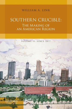 Southern Crucible: The Making of an American Region, Volume II: Since 1877