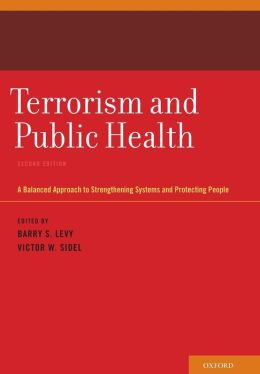 Terrorism and Public Health: A Balanced Approach to Strengthening Systems and Protecting People