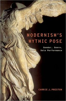 Modernism's Mythic Pose: Gender, Genre, Solo Performance