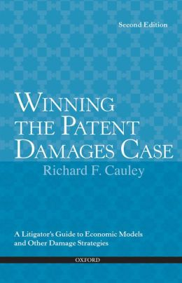 Winning the Patent Damages Case: A Litigator's Guide to Economic Models and Other Damage Strategies