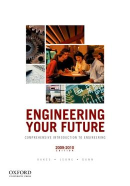 Engineering Your Future: Comprehensive Introduction to Engineering, 2009-2010 Edition