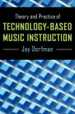 Book Cover Image. Title: Theory and Practice of Technology-Based Music Instruction, Author: Jay Dorfman