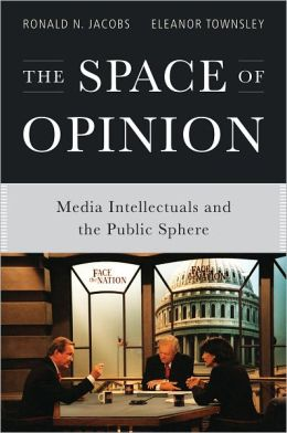 The Space of Opinion: Media Intellectuals and the Public Sphere