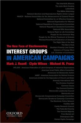 Interest Groups in American Campaigns: The New Face of Electioneering