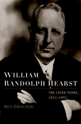 William Randolph Hearst: The Later Years, 1911-1951