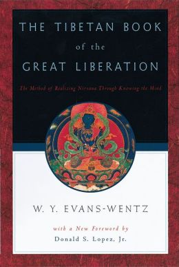 The Tibetan Book of the Great Liberation: Or, the Method of Realizing Nirvana Through Knowing the Mind