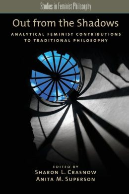 Out from the Shadows: Analytical Feminist Contributions to Traditional Philosophy