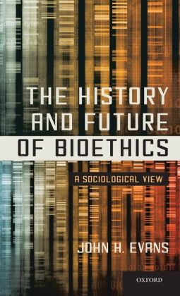The History and Future of Bioethics: A Sociological View
