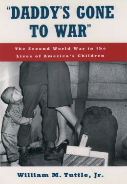 Daddy's Gone to War: The Second World War in the Lives of America's Children