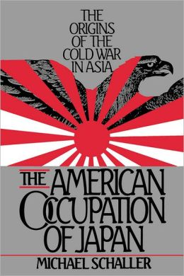 The American Occupation of Japan: The Origins of the Cold War in Asia